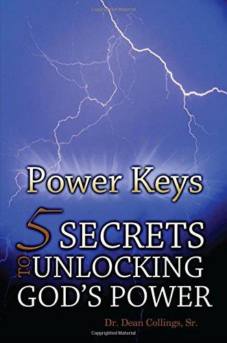 Power Keys: 5 Secrets to Unlocking God's Power: Collings Sr, Dr Dean L.