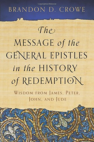 9781629950518: The Message of the General Epistles in the History of Redemption: Wisdom from James, Peter, John, and Jude
