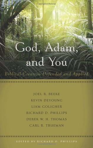 9781629950662: God, Adam, and You: Biblical Creation Defended and Applied (Best of Philadelphia Conference on Reformed Theology)