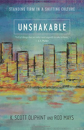 Unshakable: Standing Firm in a Shifting Culture: Oliphint, K. Scott