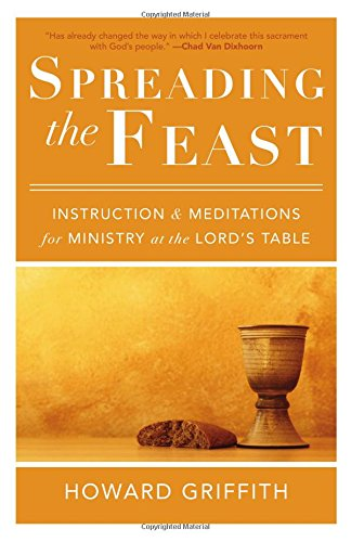 9781629951768: Spreading the Feast: Instruction and Meditations for Ministry at the Lord's Table