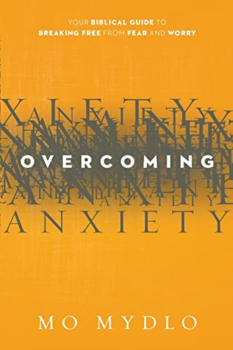Overcoming Anxiety: Your Biblical Guide to Breaking Free from Fear and Worry: Mydlo, Mo