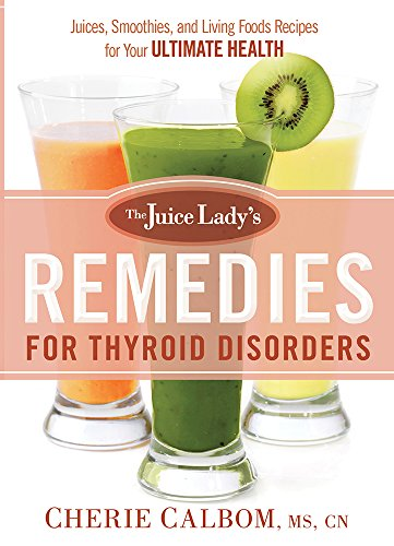 9781629982045: The Juice Lady's Remedies for Thyroid Disorders: Juices, Smoothies, and Living Foods Recipes for Your Ultimate Health