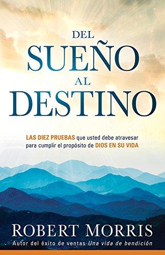 9781629982717: Del Sueño al destino: Diez pruebas que debe pasar para que se cumpla el propósito de Dios en su vida (Spanish Edition)