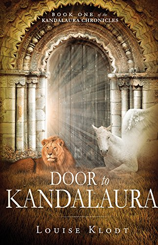 Door to Kandalaura: Book One of the Kandalaura Chronicles: Klodt, Louise