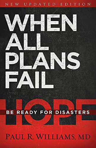 When All Plans Fail: Be Ready for Disasters: Paul R. Williams