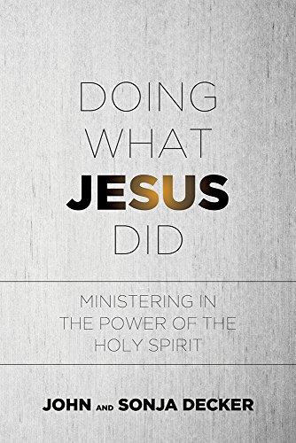 Doing What Jesus Did: Ministering In the: Decker, John; Decker,