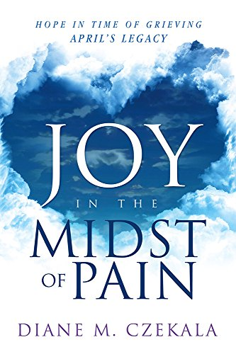 9781629984612: Joy In the Midst of Pain: Hope in Time of Grieving - April's Legacy
