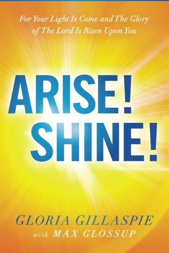 Arise! Shine!: For Your Light Is Come: Gloria Gillaspie