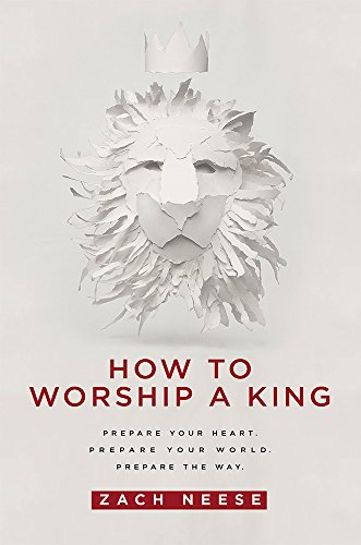 9781629985893: How to Worship a King: Prepare Your Heart. Prepare Your World. Prepare the Way