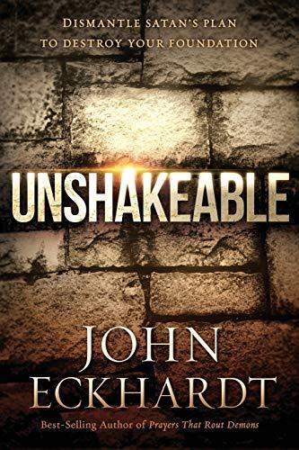 Unshakeable : Dismantling Satan's Plan to Destroy Your Foundation