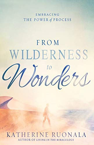 From Wilderness To Wonders: Embracing The Power: Ruonala, Katherine