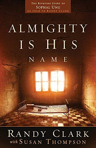 Almighty Is His Name: The Riveting Story of SoPhal Ung: Randy Clark