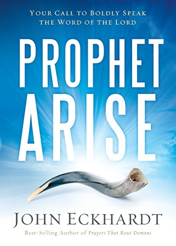 Prophet, Arise: Your Call to Boldly Speak the Word of the Lord: Eckhardt, John