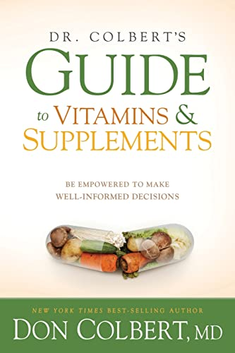 Dr. Colbert's Guide to Vitamins and Supplements: Be Empowered to Make Well-Informed Decisions:...