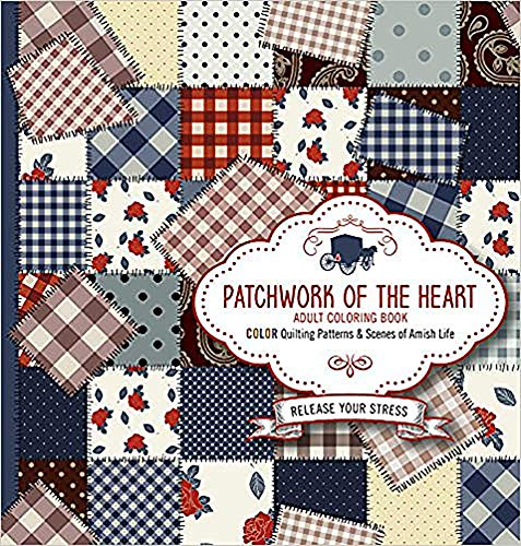 Patchwork of the Heart Adult Coloring Book: Color Quilting Patterns and Scenes of Amish Life