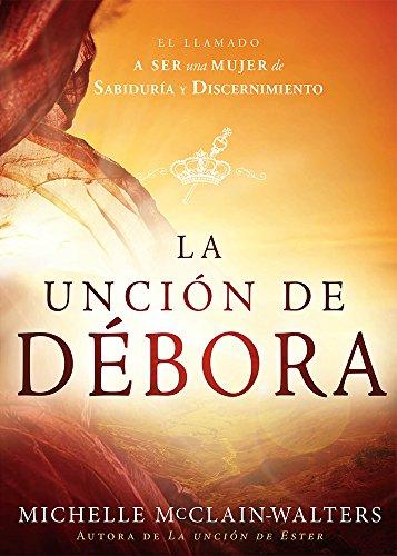 9781629987873: La Unción de Débora: El llamado a ser una mujer de sabiduría y discernimiento (Spanish Edition)