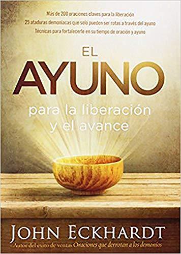 9781629988214: El ayuno para la liberación y el avance: Más de 200 oraciones claves para la liberación. 25 ataduras demoniacas que solo pueden ser rotas a través del ... tiempo de oración y ayuno (Spanish Edition)
