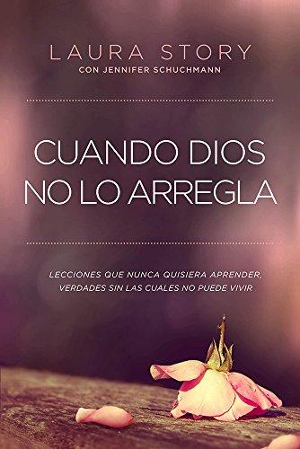 9781629988337: Cuando Dios no lo arregla: Experiencias que no quiere tener, verdades que necesita para vivir (Spanish Edition)