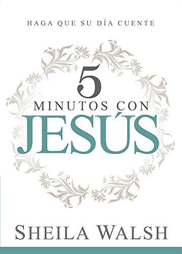 5 Minutos Con Jesus: Haga Que Su: Sheila Walsh