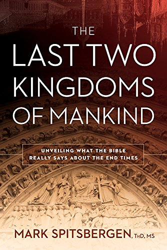 9781629989563: The Last Two Kingdoms of Mankind: Unveiling What the Bible Really Says About the End Times
