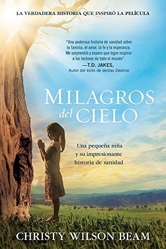 9781629989839: Milagros del Cielo: Una Pequena Nina y Su Impresionante Historia de Sanidad