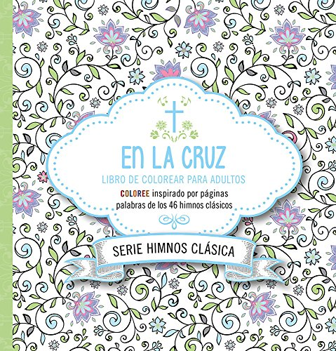 9781629990361: En La Cruz: Coloree Inspirado Por Paginas Inspiradas En Los 46 Himnos Clasicos
