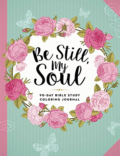 9781629990774: Be Still, My Soul: 90-Day Bible Study Coloring Journal