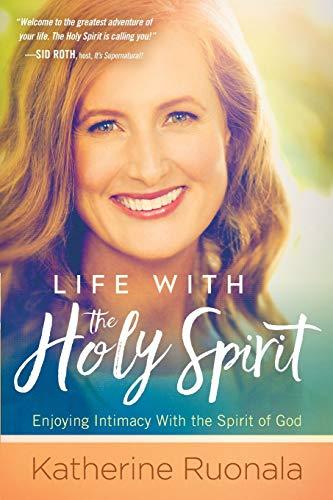 Life with the Holy Spirit: Enjoying Intimacy: Katherine Ruonala