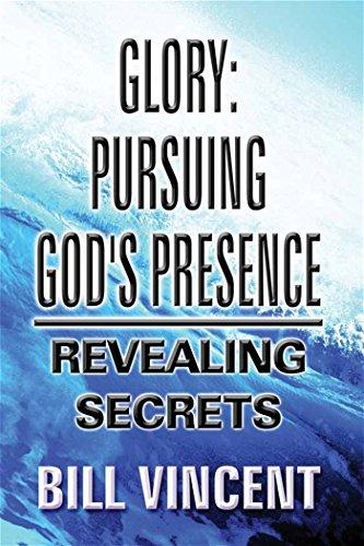 9781630000899: Glory: Pursuing God's Presence: Revealing Secrets