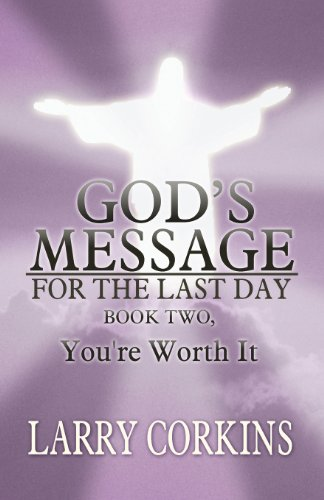 Gods Message for the Last Day: Book Two, Youre Worth It: Larry Corkins