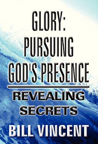 Glory: Pursuing God's Presence: Bill Vincent