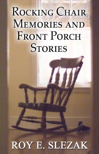 Rocking Chair Memories and Front Porch Stories: Roy E. Slezak