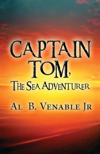 Captain Tom, the Sea Adventurer: Al B. Venable