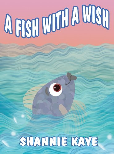 A Fish with a Wish: Shannie Kaye