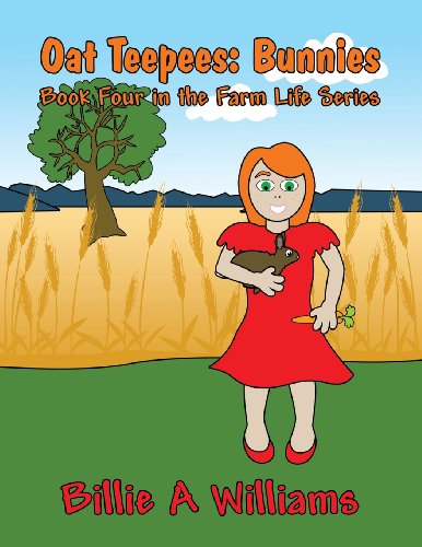 Oat Teepees: Bunnies: Book Four in the Farm Life Series: Billie A. Williams
