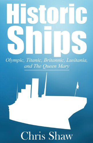 Historic Ships: Olympic, Titanic, Britannic, Lusitania, and the Queen Mary: Chris Shaw