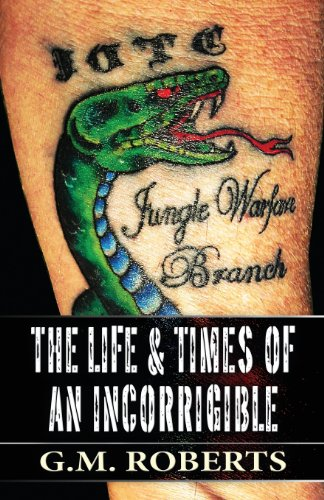 The Life & Times of an Incorrigible: Roberts, G. M.