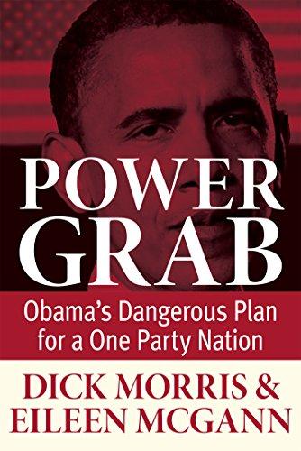 Power Grab: Obama's Dangerous Plan for a: Morris, Dick; McGann,