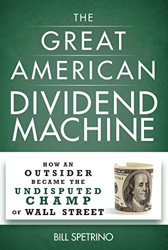 The Great American Dividend Machine Format: Hardcover: Bill Spetrino