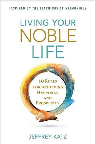 9781630060435: Living Your Noble Life: 10 Rules for Achieving Happiness & Prosperity