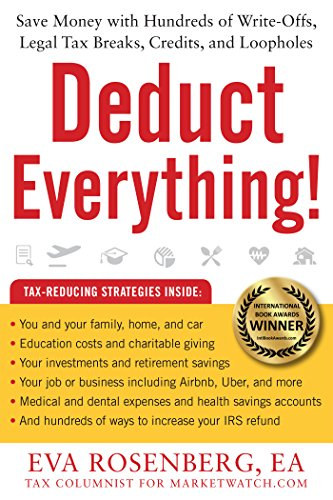 Deduct Everything!: Save Money with Hundreds of Legal Tax Breaks, Credits, Write-Offs, and ...
