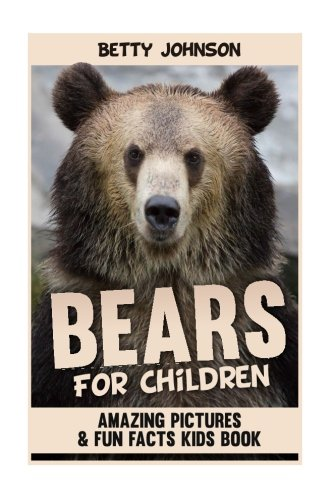 Bears for Kids: Amazing Pictures and Fun Fact Children Book: Betty Johnson
