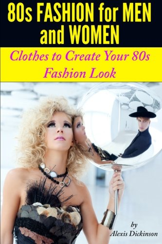 9781630221577: 80s Fashion For Men and Women: Clothes To Create Your 80s Fashion Look