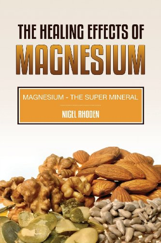 9781630221690: The Healing Effects Of Magnesium: Magnesium- The Super Mineral