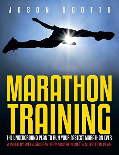 9781630222437: Marathon Training: The Underground Plan To Run Your Fastest Marathon Ever: A Week by Week Guide With Marathon Diet & Nutrition Plan