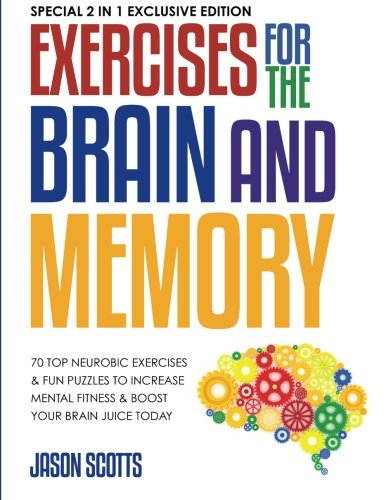 9781630223434: Exercises for the Brain and Memory : 70 Top Neurobic Exercises & FUN Puzzles to Increase Mental Fitness & Boost Your Brain Juice Today: (Special 2 In 1 Exclusive Edition)