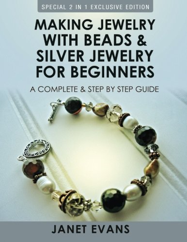 Making Jewelry With Beads And Silver Jewelry For Beginners : A Complete and Step by Step Guide: 9781630223533 Wearing jewelry is essential to helping women developed their own style. For women wishing to create a look that's unique, the last thin