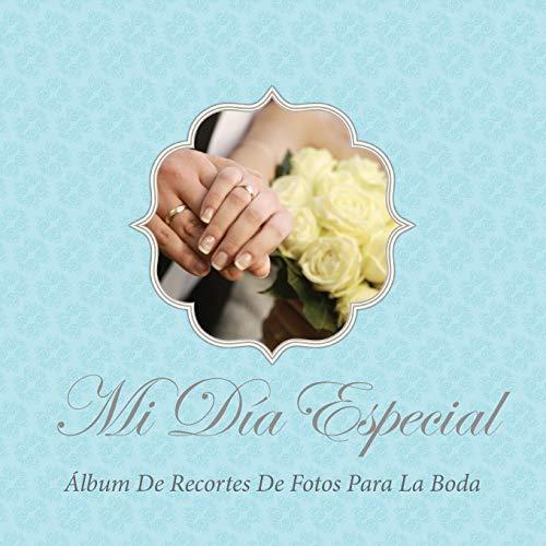 Mi Día Especial: Álbum de Recortes de Fotos para la Boda (Spanish Edition): Speedy Publishing LLC