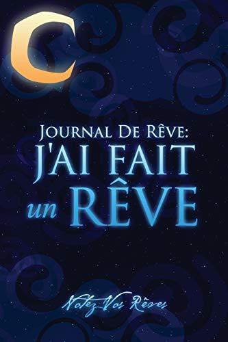 Journal de Reves: JAi Fait Un Reve - Notez Vos Reves